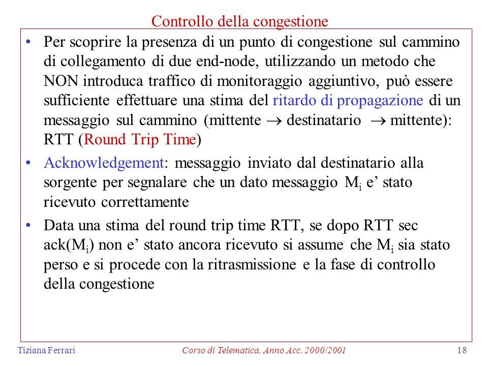 Tiziana FerrariCorso di Telematica, Anno Acc. 2000/200118 Controllo della congestione Per scoprire la presenza di un punto di congestione sul cammino