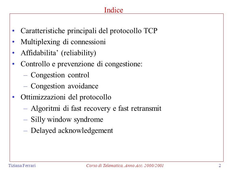 Tiziana FerrariCorso di Telematica, Anno Acc. 2000/20012 Indice Caratteristiche principali del protocollo TCP Multiplexing di connessioni Affidabilita