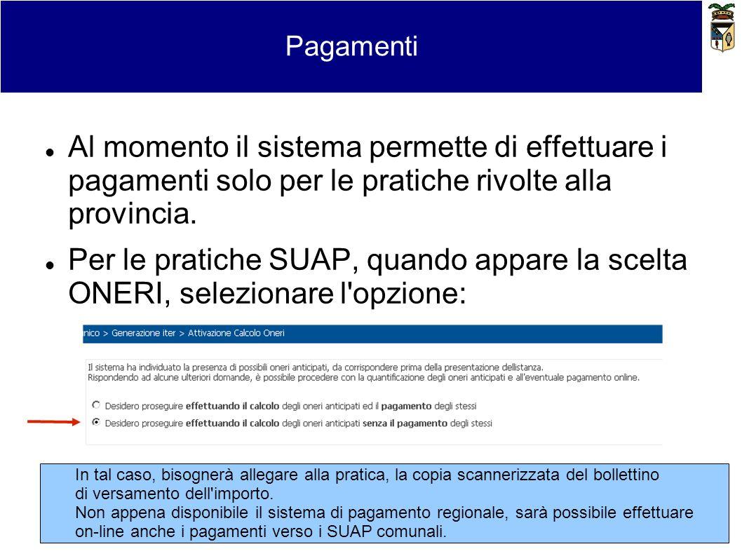 Bollo virtuale e pagamentiPagamenti Al momento il sistema permette di effettuare i pagamenti solo per le pratiche rivolte alla provincia. Per le prati