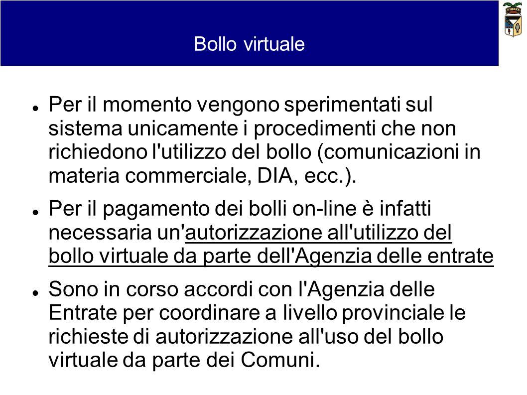 Bollo virtuale e pagamenti Bollo virtuale Per il momento vengono sperimentati sul sistema unicamente i procedimenti che non richiedono l'utilizzo del
