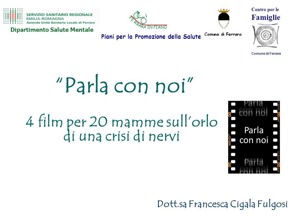 Parla con noi 4 film per 20 mamme sullorlo di una crisi di nervi Dott.sa Francesca Cigala Fulgosi Piani per la Promozione della Salute Dipartimento Sa