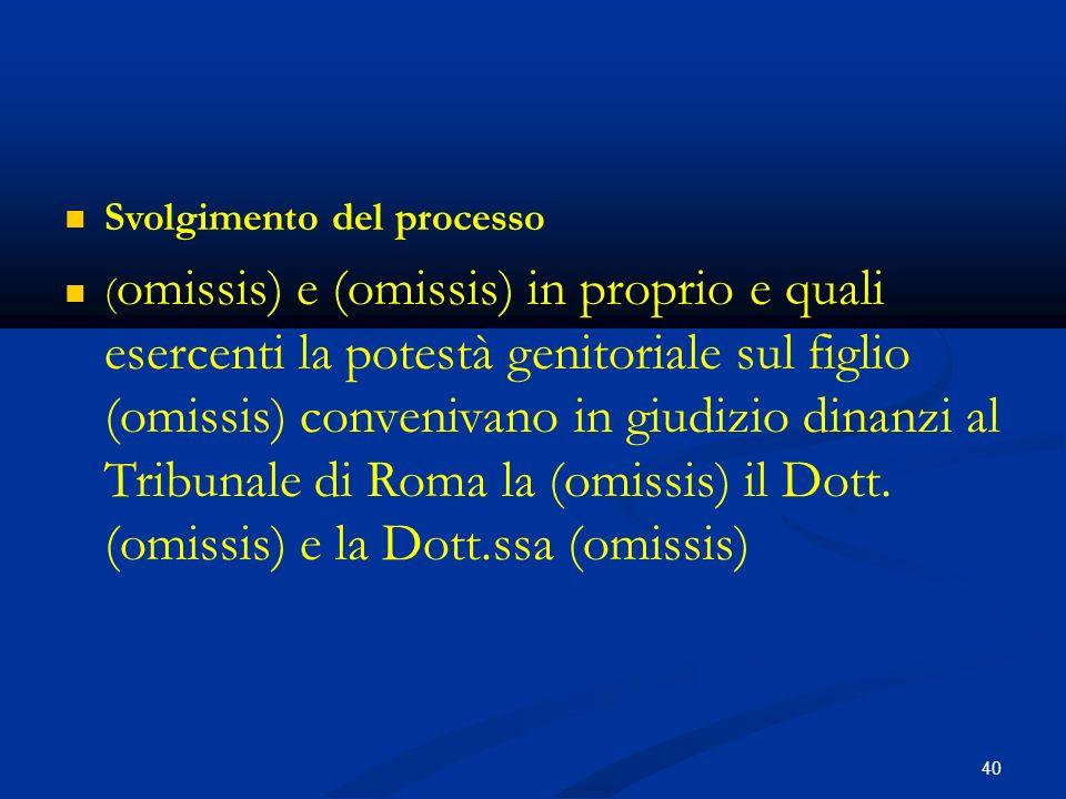 40 Svolgimento del processo ( omissis) e (omissis) in proprio e quali esercenti la potestà genitoriale sul figlio (omissis) convenivano in giudizio dinanzi al Tribunale di Roma la (omissis) il Dott.