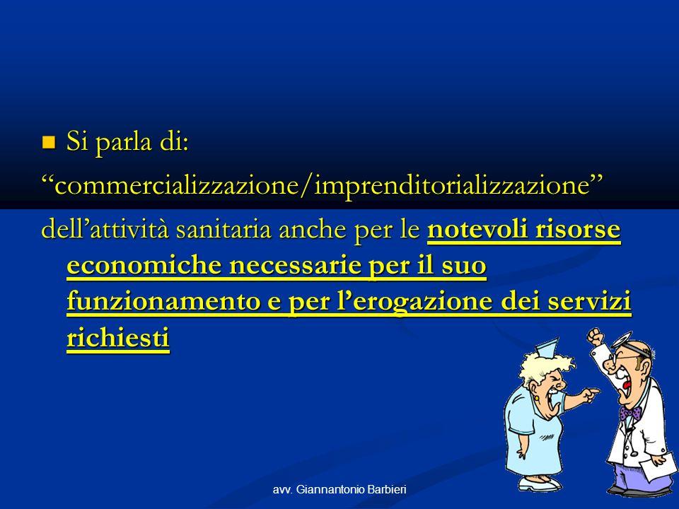 7 Si parla di: Si parla di:commercializzazione/imprenditorializzazione dellattività sanitaria anche per le notevoli risorse economiche necessarie per il suo funzionamento e per lerogazione dei servizi richiesti
