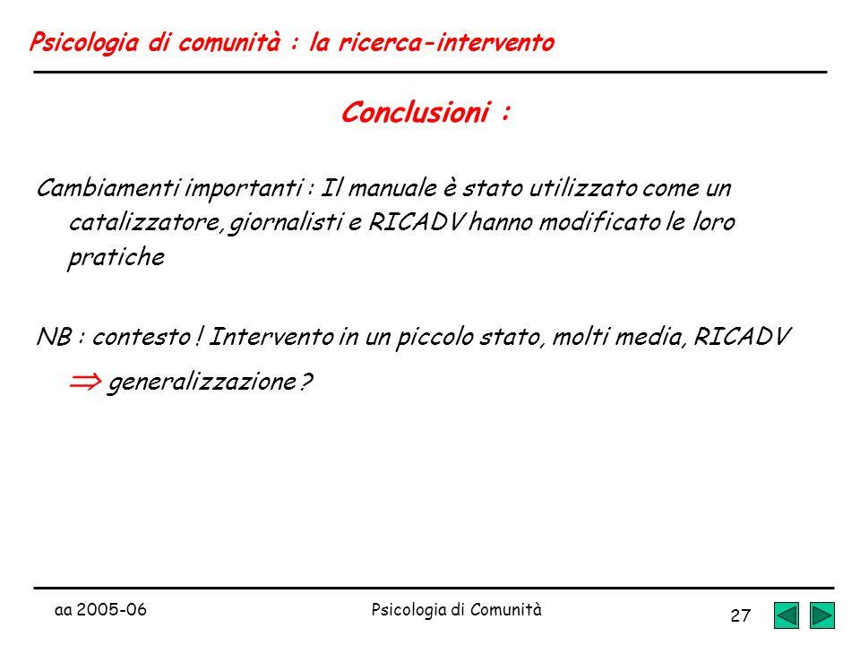 aa 2005-06Psicologia di Comunità 27 Psicologia di comunità : la ricerca-intervento Conclusioni : Cambiamenti importanti : Il manuale è stato utilizzat
