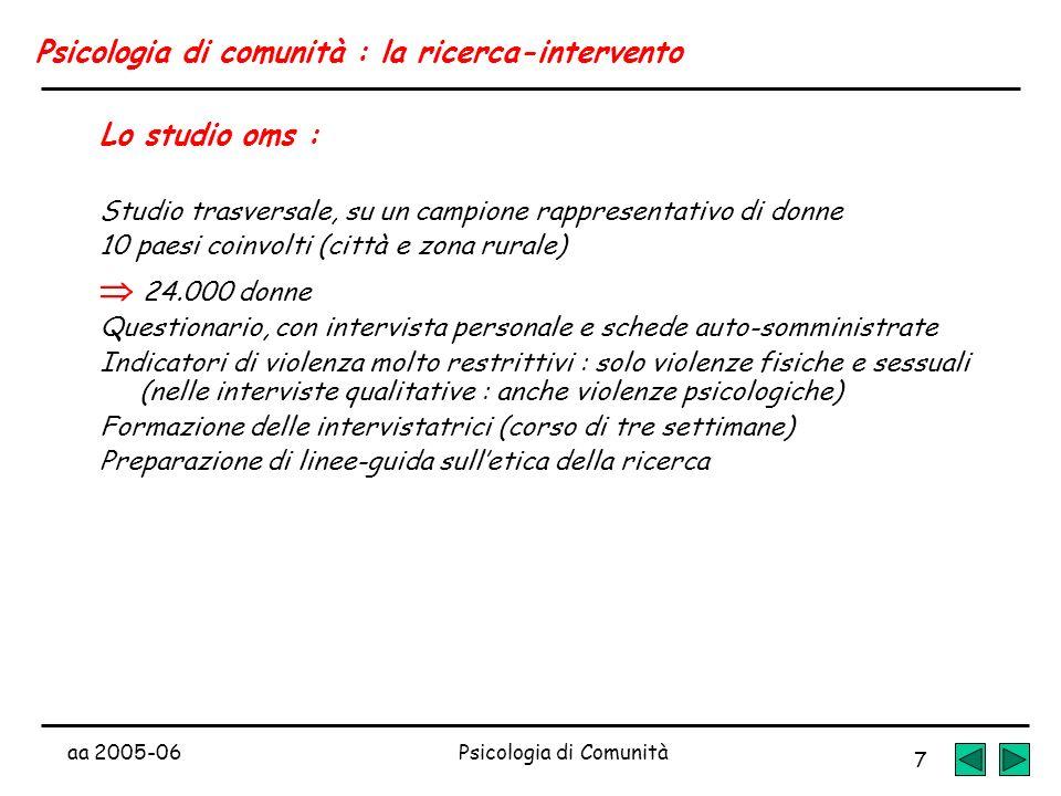 aa 2005-06Psicologia di Comunità 7 Psicologia di comunità : la ricerca-intervento Lo studio oms : Studio trasversale, su un campione rappresentativo d