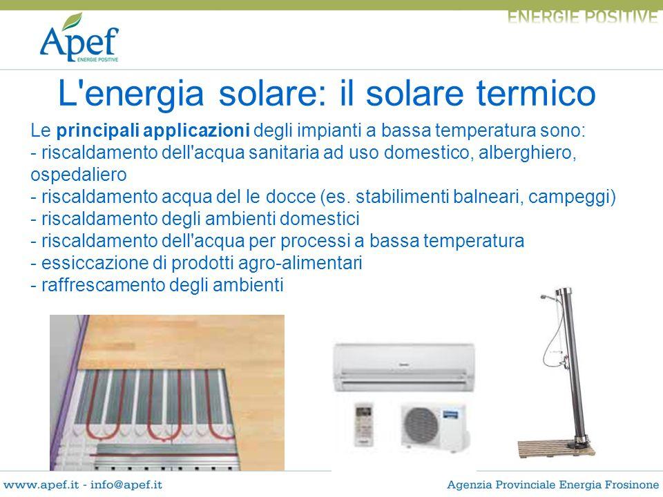 L'energia solare: il solare termico Le principali applicazioni degli impianti a bassa temperatura sono: - riscaldamento dell'acqua sanitaria ad uso do