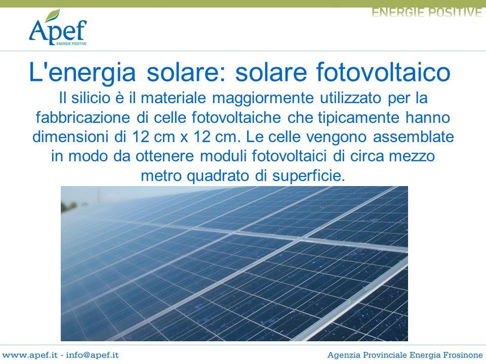 Il silicio è il materiale maggiormente utilizzato per la fabbricazione di celle fotovoltaiche che tipicamente hanno dimensioni di 12 cm x 12 cm. Le ce