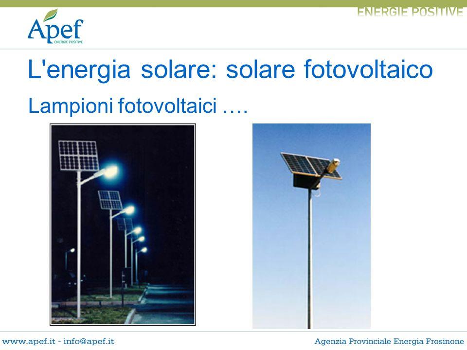 Lampioni fotovoltaici …. L'energia solare: solare fotovoltaico