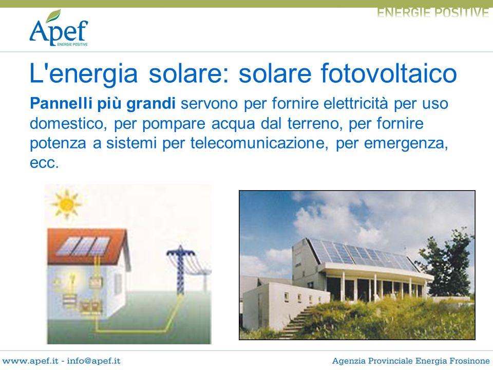 Pannelli più grandi servono per fornire elettricità per uso domestico, per pompare acqua dal terreno, per fornire potenza a sistemi per telecomunicazi