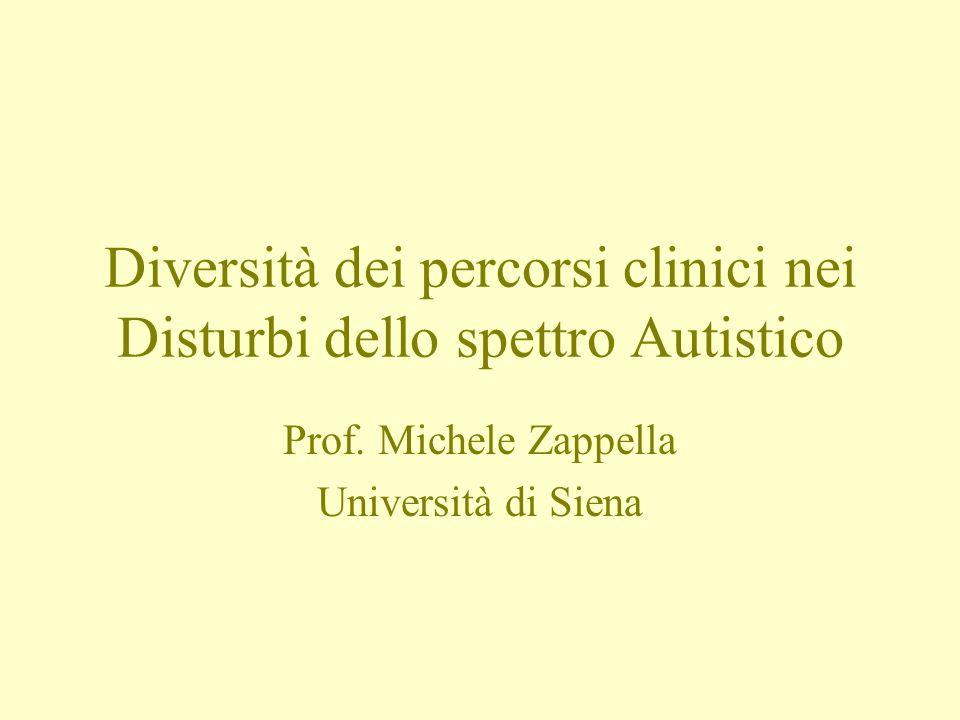 Diversità dei percorsi clinici nei Disturbi dello spettro Autistico Prof. Michele Zappella Università di Siena