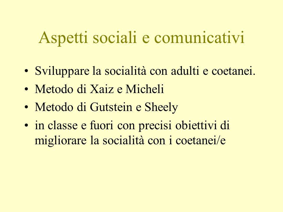 Aspetti sociali e comunicativi Sviluppare la socialità con adulti e coetanei. Metodo di Xaiz e Micheli Metodo di Gutstein e Sheely in classe e fuori c