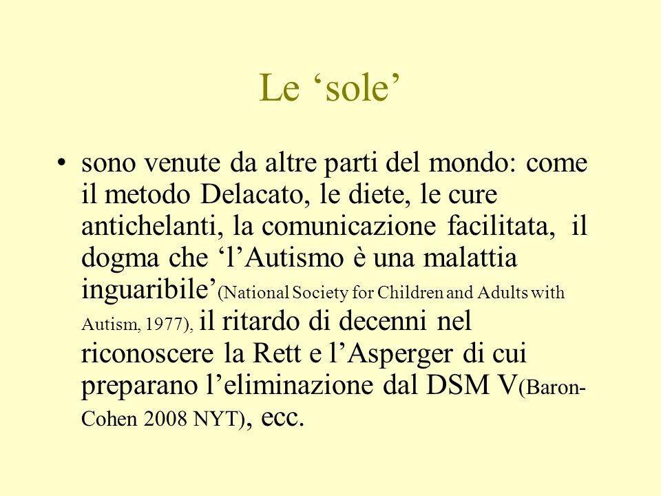 Le sole sono venute da altre parti del mondo: come il metodo Delacato, le diete, le cure antichelanti, la comunicazione facilitata, il dogma che lAuti