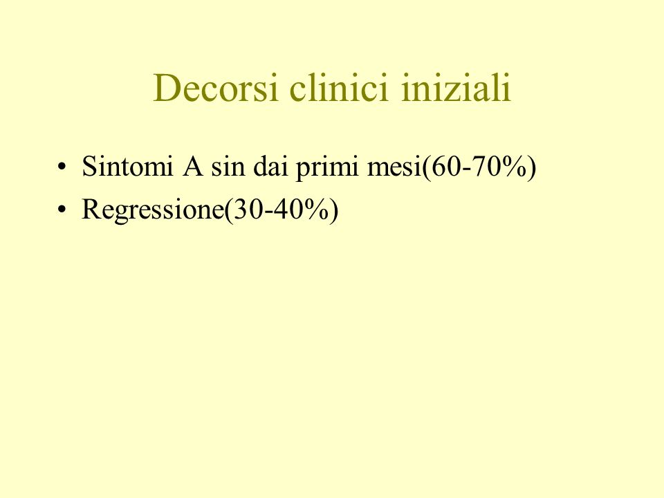 Decorsi clinici iniziali Sintomi A sin dai primi mesi(60-70%) Regressione(30-40%)