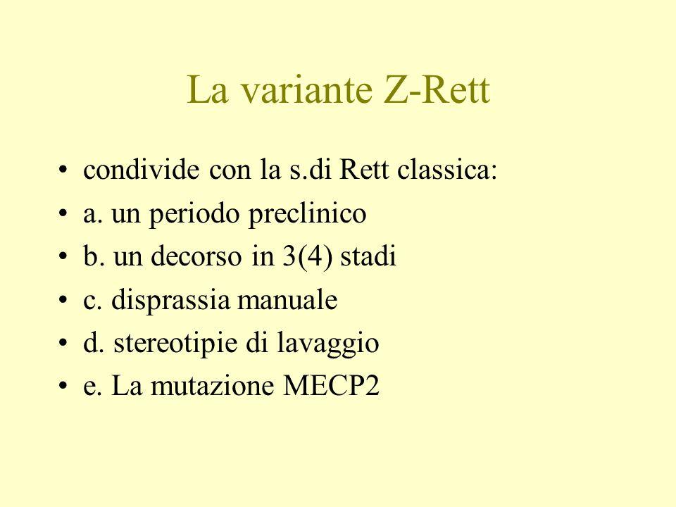 La variante Z-Rett condivide con la s.di Rett classica: a. un periodo preclinico b. un decorso in 3(4) stadi c. disprassia manuale d. stereotipie di l