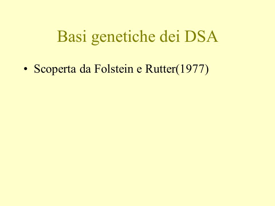 Basi genetiche dei DSA Scoperta da Folstein e Rutter(1977)