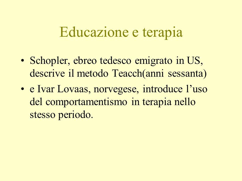 Educazione e terapia Schopler, ebreo tedesco emigrato in US, descrive il metodo Teacch(anni sessanta) e Ivar Lovaas, norvegese, introduce luso del com