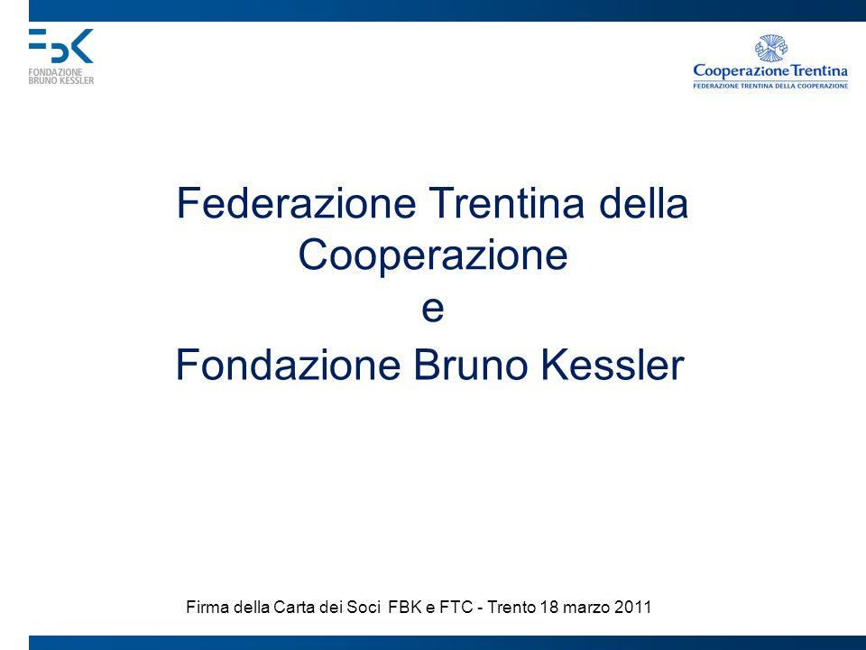 Federazione Trentina della Cooperazione e Fondazione Bruno Kessler Firma della Carta dei Soci FBK e FTC - Trento 18 marzo 2011