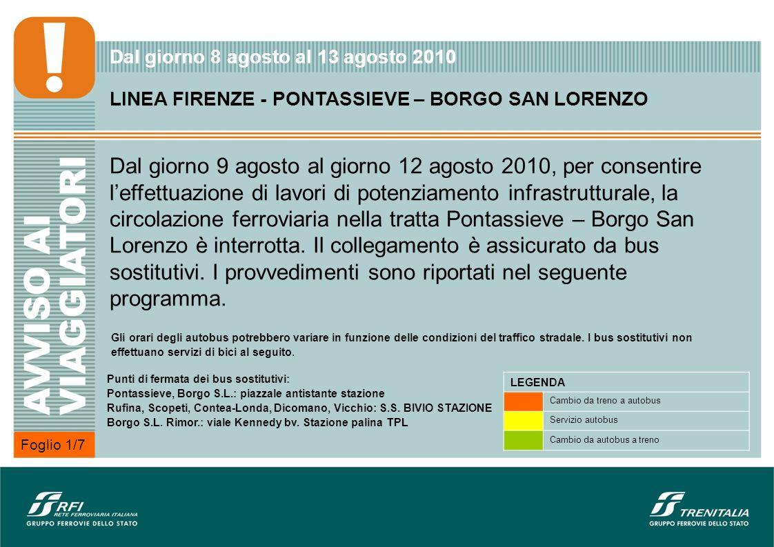 Foglio 1/7 LINEA FIRENZE - PONTASSIEVE – BORGO SAN LORENZO Dal giorno 9 agosto al giorno 12 agosto 2010, per consentire leffettuazione di lavori di potenziamento infrastrutturale, la circolazione ferroviaria nella tratta Pontassieve – Borgo San Lorenzo è interrotta.