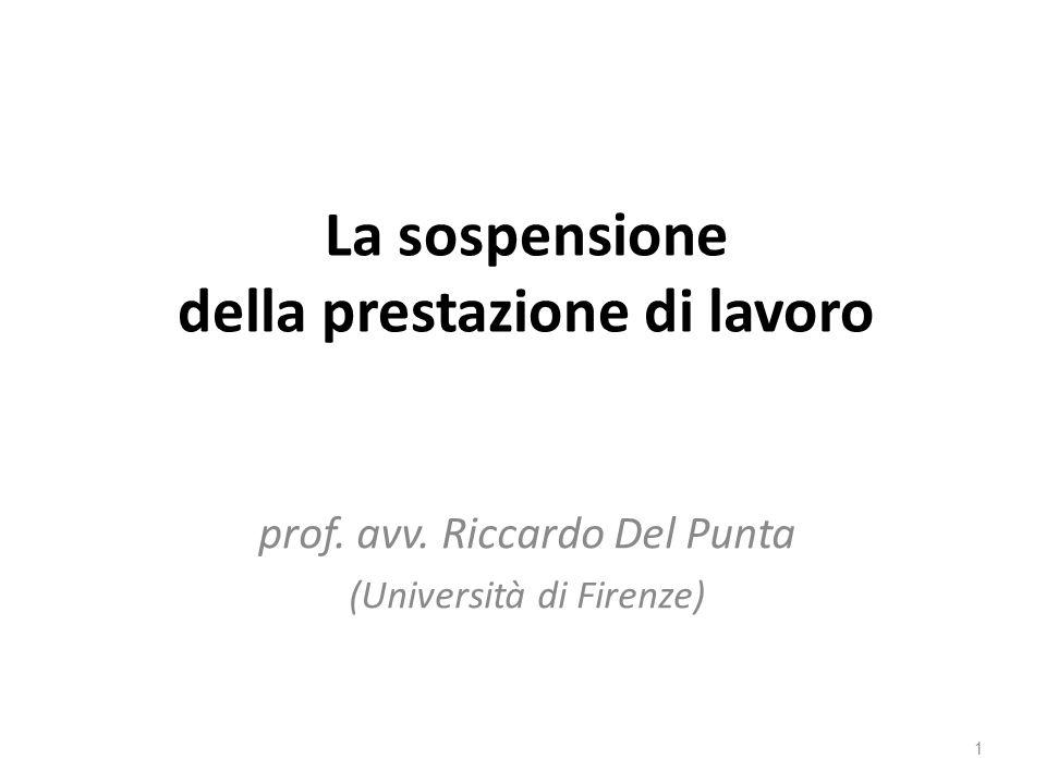 La sospensione della prestazione di lavoro prof. avv. Riccardo Del Punta (Università di Firenze) 1