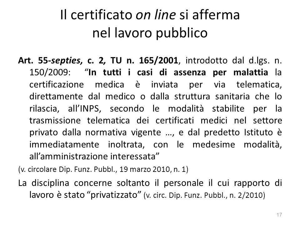 Il certificato on line si afferma nel lavoro pubblico Art. 55-septies, c. 2, TU n. 165/2001, introdotto dal d.lgs. n. 150/2009: In tutti i casi di ass