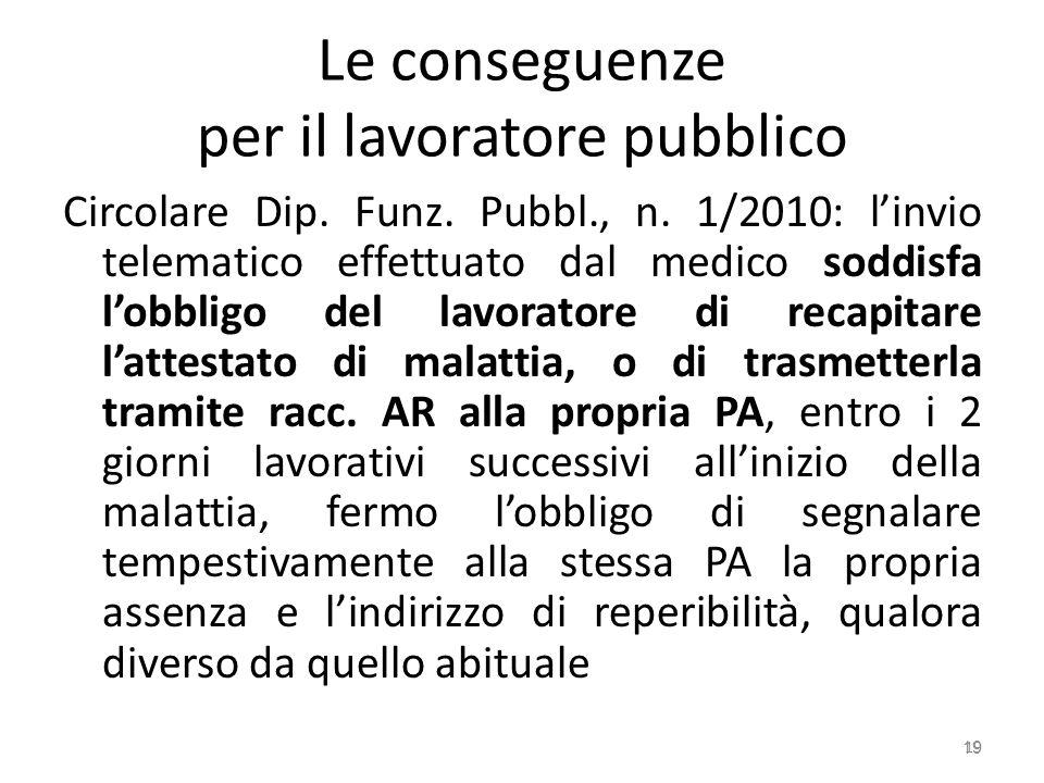 Le conseguenze per il lavoratore pubblico Circolare Dip. Funz. Pubbl., n. 1/2010: linvio telematico effettuato dal medico soddisfa lobbligo del lavora
