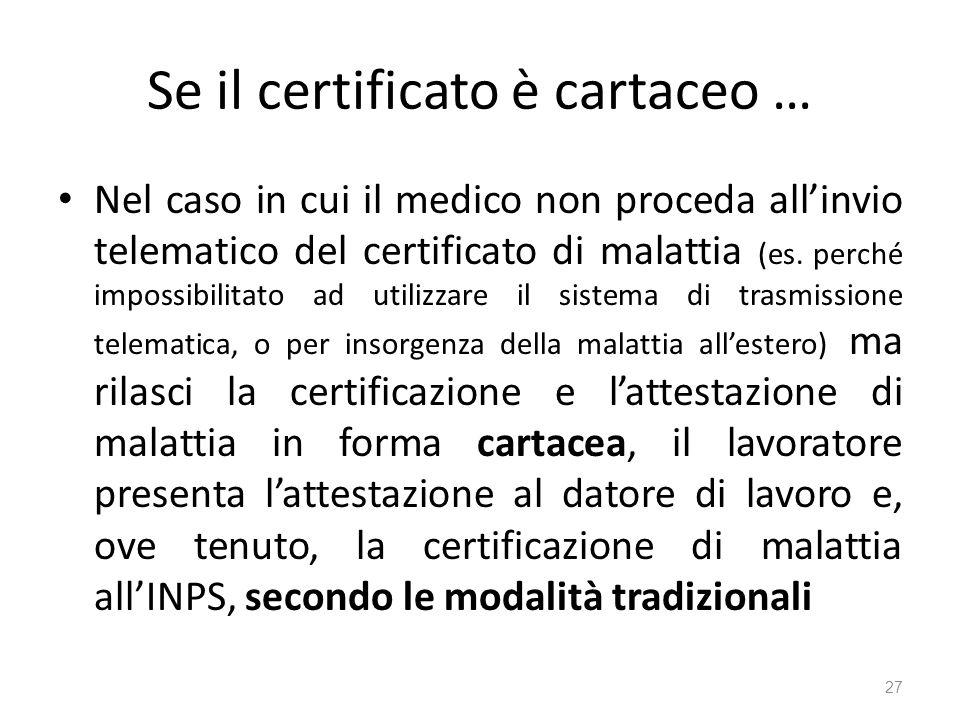 Se il certificato è cartaceo … Nel caso in cui il medico non proceda allinvio telematico del certificato di malattia (es. perché impossibilitato ad ut