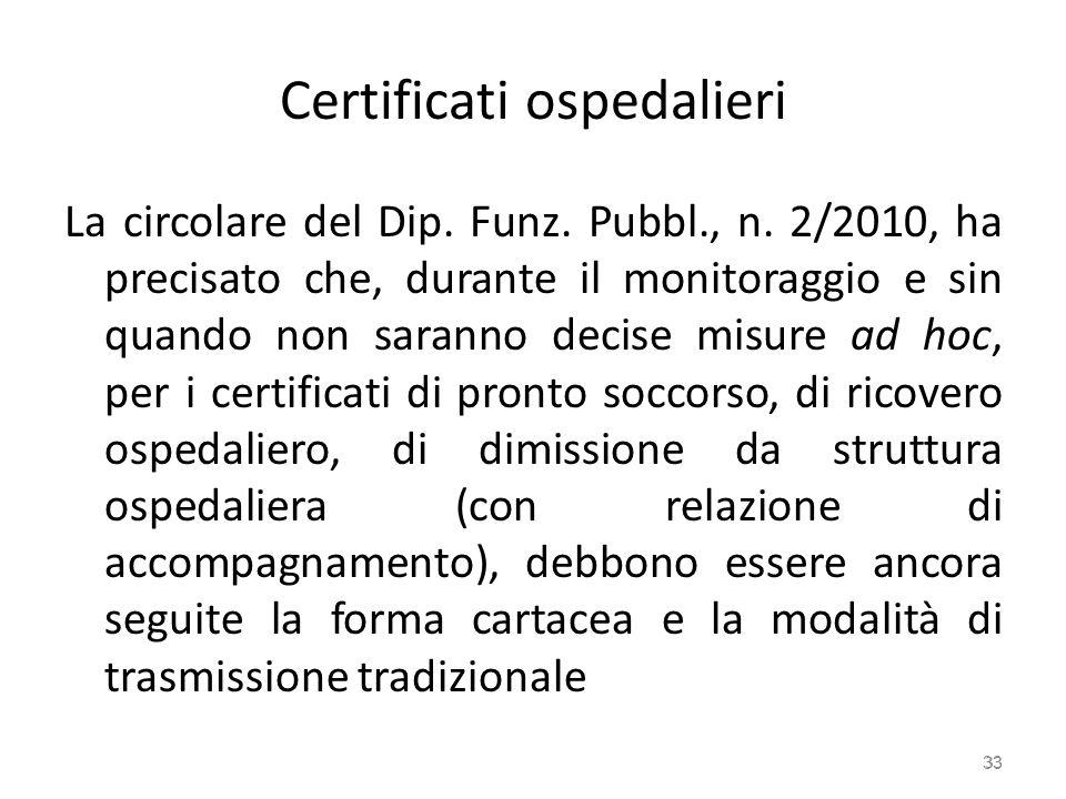 Certificati ospedalieri La circolare del Dip. Funz. Pubbl., n. 2/2010, ha precisato che, durante il monitoraggio e sin quando non saranno decise misur