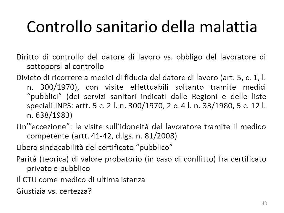 Controllo sanitario della malattia Diritto di controllo del datore di lavoro vs. obbligo del lavoratore di sottoporsi al controllo Divieto di ricorrer