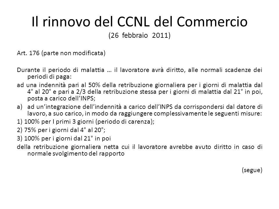 Il rinnovo del CCNL del Commercio (26 febbraio 2011) Art. 176 (parte non modificata) Durante il periodo di malattia … il lavoratore avrà diritto, alle
