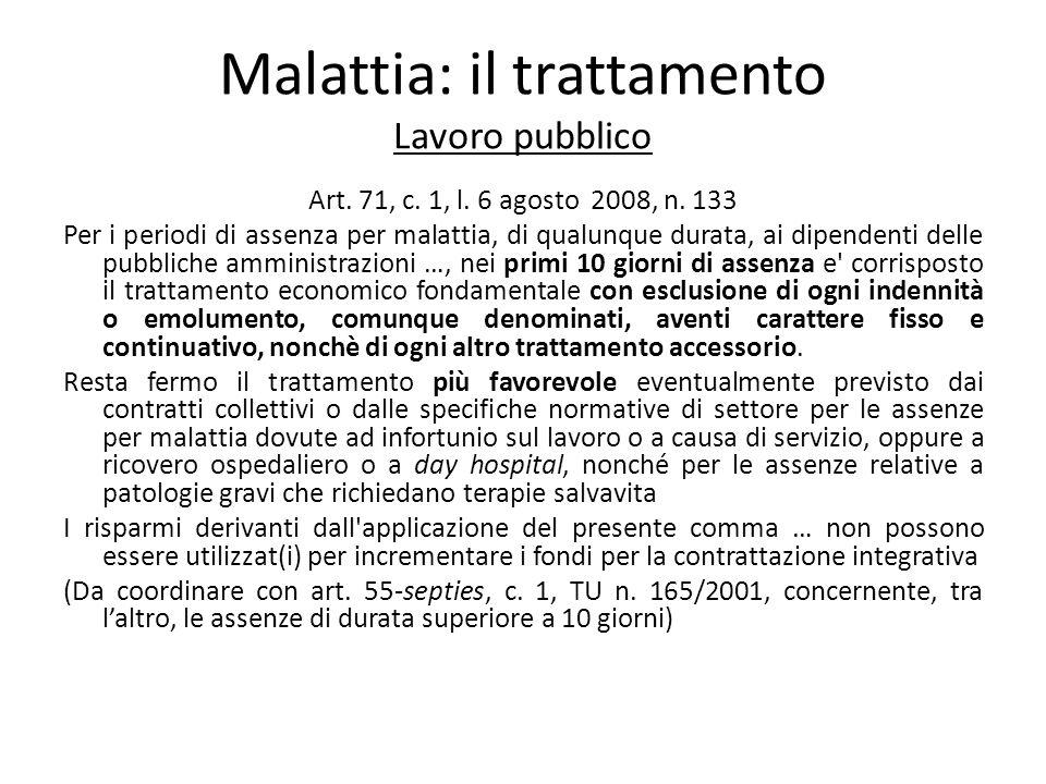 Malattia: il trattamento Lavoro pubblico Art. 71, c. 1, l. 6 agosto 2008, n. 133 Per i periodi di assenza per malattia, di qualunque durata, ai dipend