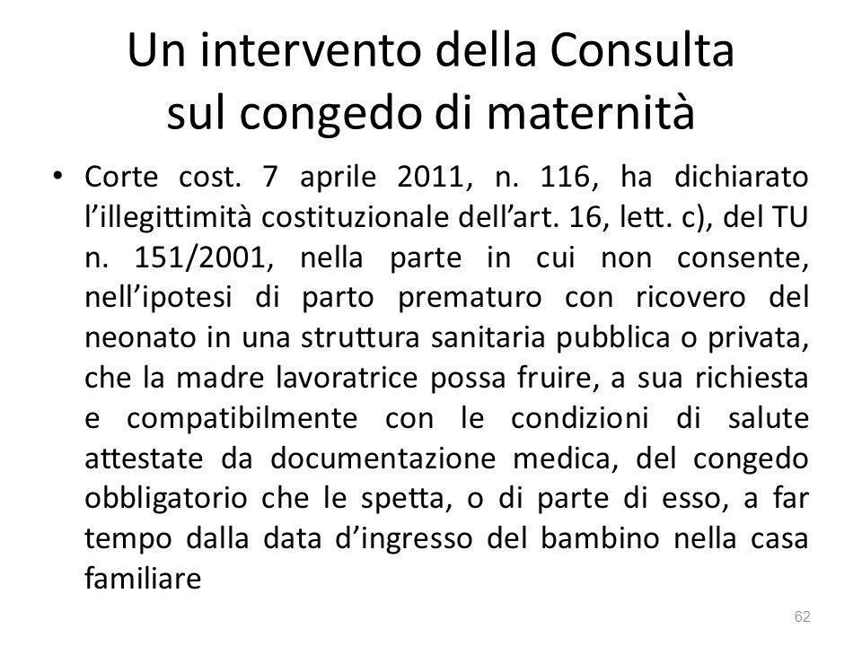 Un intervento della Consulta sul congedo di maternità Corte cost. 7 aprile 2011, n. 116, ha dichiarato lillegittimità costituzionale dellart. 16, lett