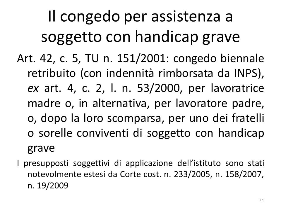 Il congedo per assistenza a soggetto con handicap grave Art. 42, c. 5, TU n. 151/2001: congedo biennale retribuito (con indennità rimborsata da INPS),