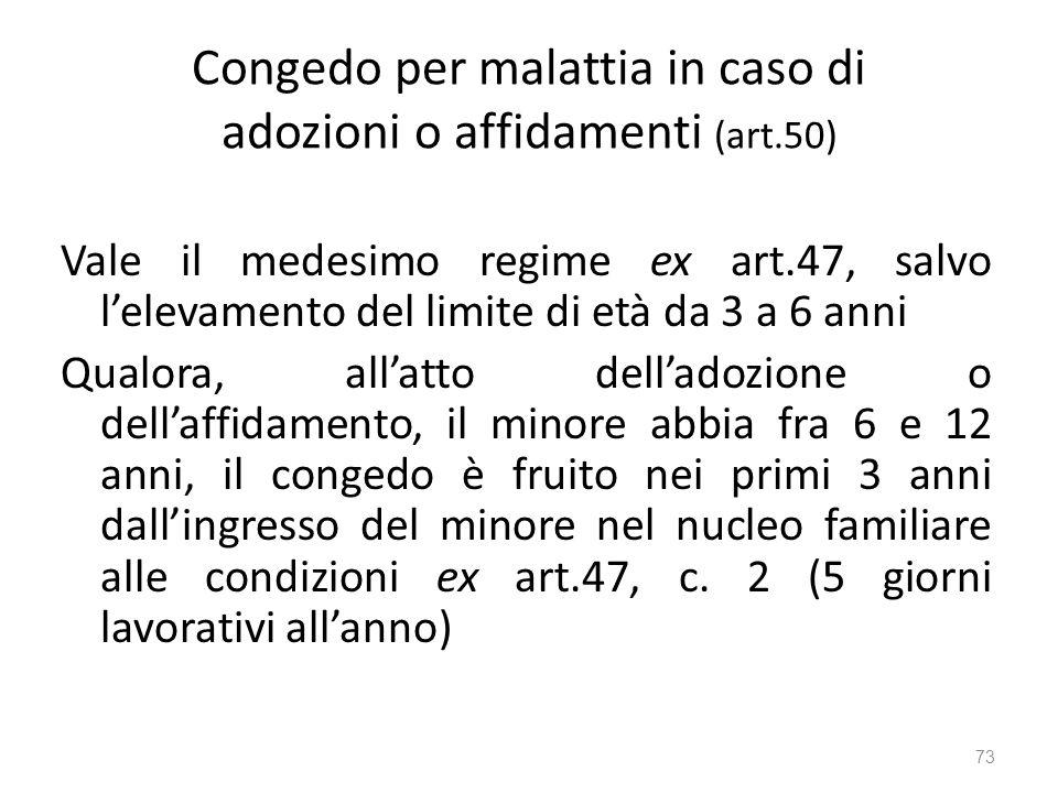 Congedo per malattia in caso di adozioni o affidamenti (art.50) Vale il medesimo regime ex art.47, salvo lelevamento del limite di età da 3 a 6 anni Q