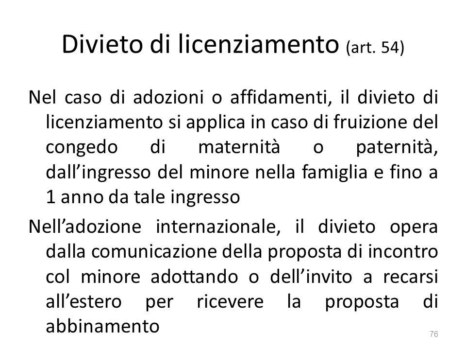 Divieto di licenziamento (art. 54) Nel caso di adozioni o affidamenti, il divieto di licenziamento si applica in caso di fruizione del congedo di mate