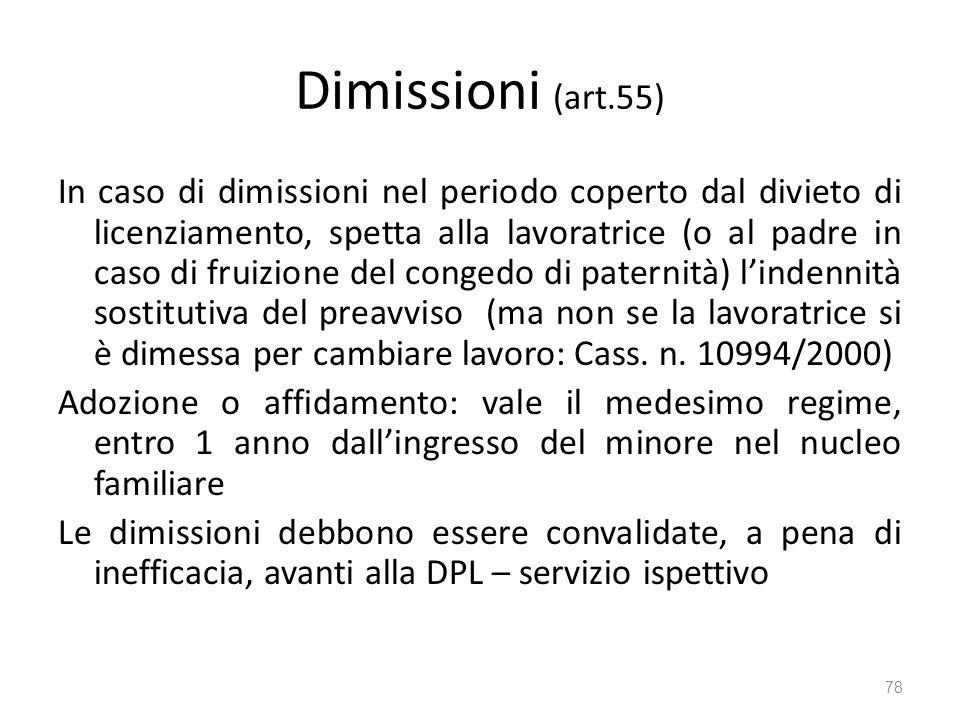 Dimissioni (art.55) In caso di dimissioni nel periodo coperto dal divieto di licenziamento, spetta alla lavoratrice (o al padre in caso di fruizione d
