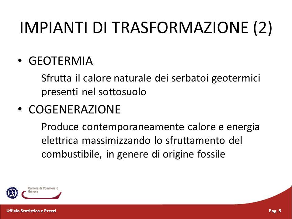 IMPIANTI DI TRASFORMAZIONE (2) GEOTERMIA Sfrutta il calore naturale dei serbatoi geotermici presenti nel sottosuolo COGENERAZIONE Produce contemporane