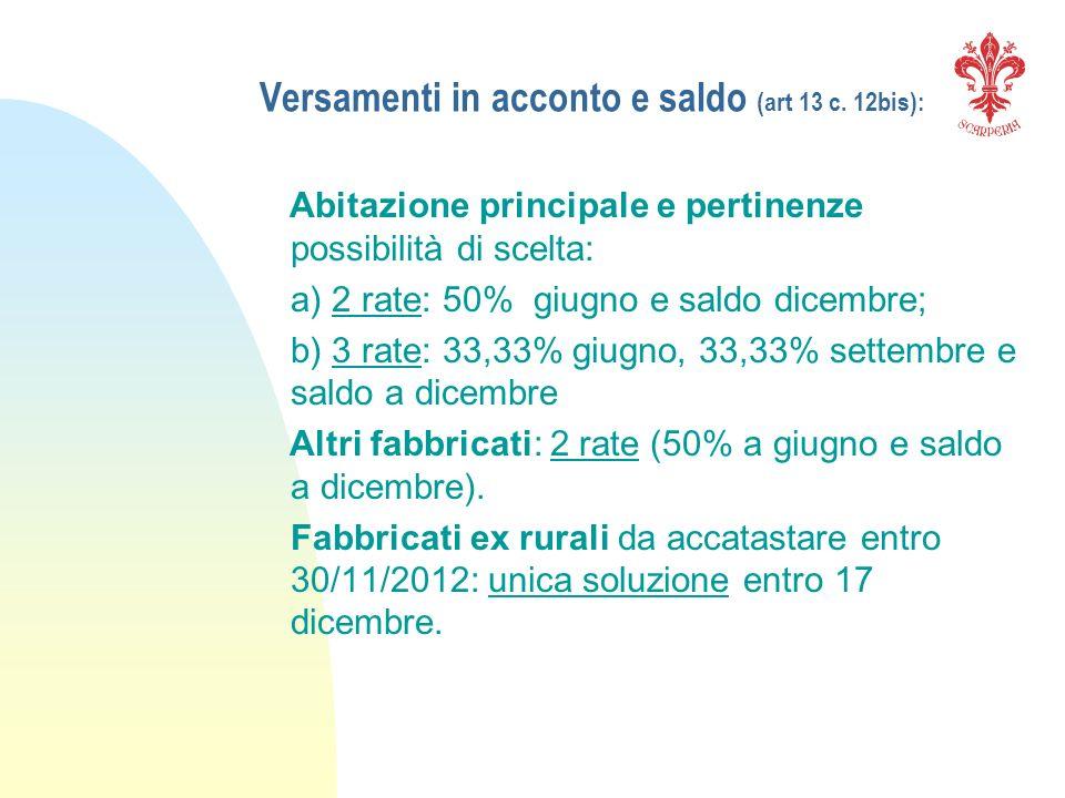 Versamenti in acconto e saldo (art 13 c. 12bis): Abitazione principale e pertinenze possibilità di scelta: a) 2 rate: 50% giugno e saldo dicembre; b)