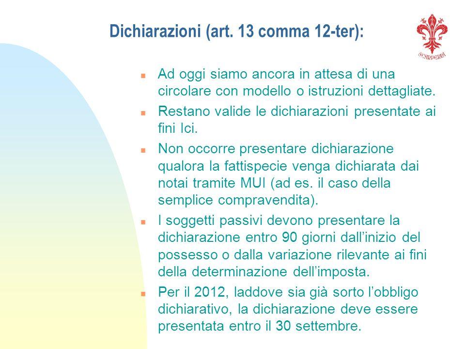 Dichiarazioni (art. 13 comma 12-ter): n Ad oggi siamo ancora in attesa di una circolare con modello o istruzioni dettagliate. n Restano valide le dich