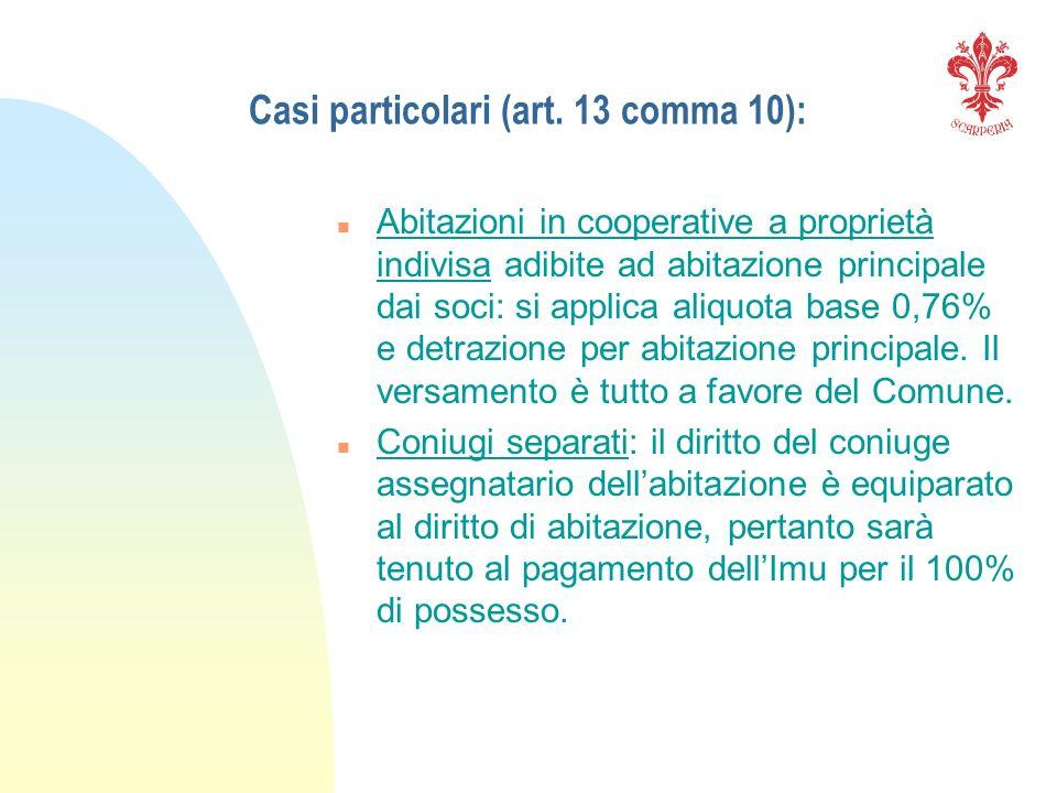 Casi particolari (art. 13 comma 10): n Abitazioni in cooperative a proprietà indivisa adibite ad abitazione principale dai soci: si applica aliquota b