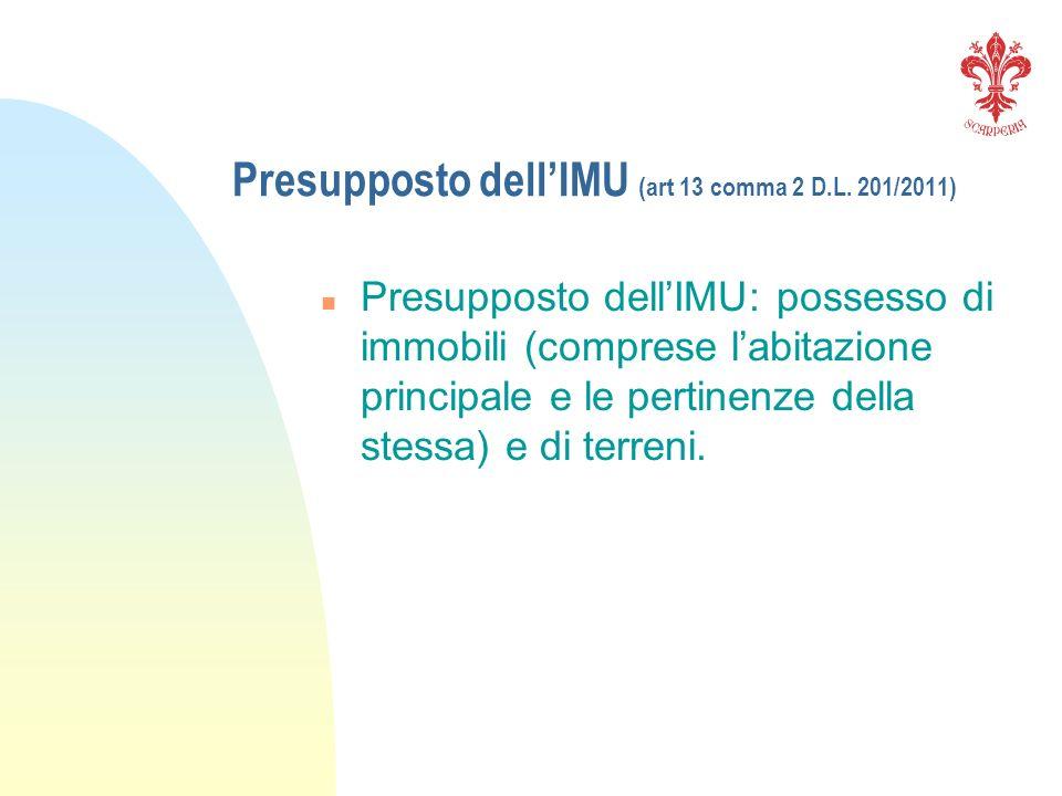 Presupposto dellIMU (art 13 comma 2 D.L. 201/2011) n Presupposto dellIMU: possesso di immobili (comprese labitazione principale e le pertinenze della