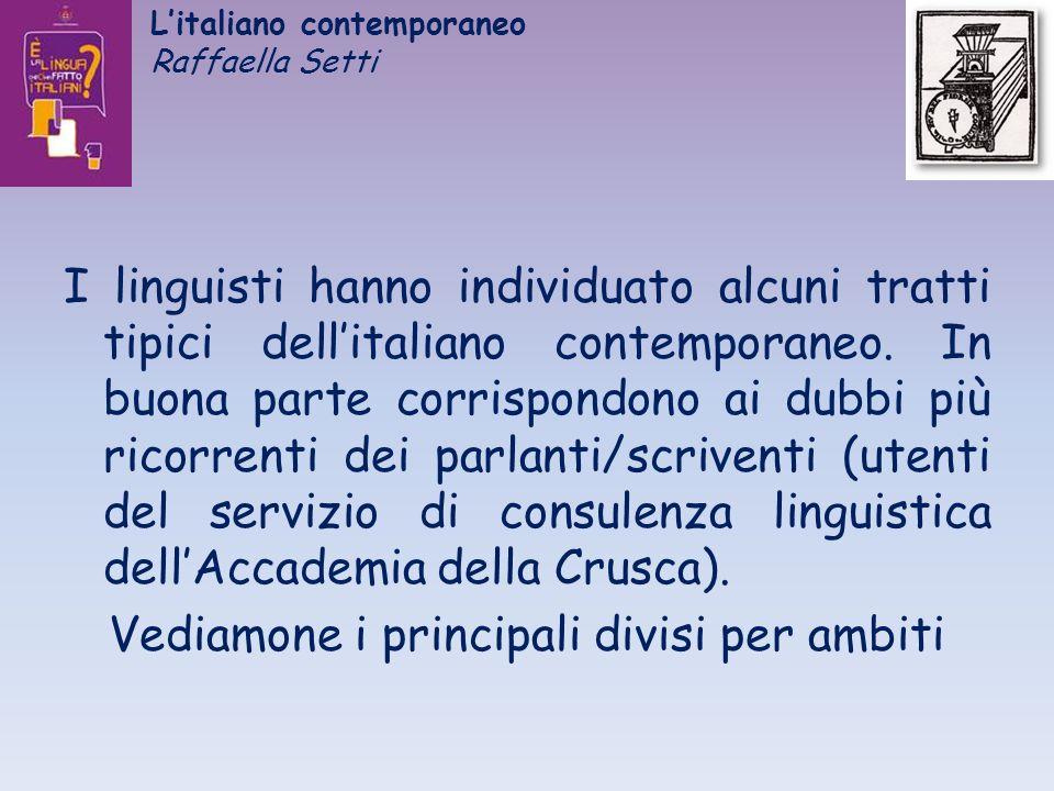 Litaliano contemporaneo Raffaella Setti I linguisti hanno individuato alcuni tratti tipici dellitaliano contemporaneo. In buona parte corrispondono ai