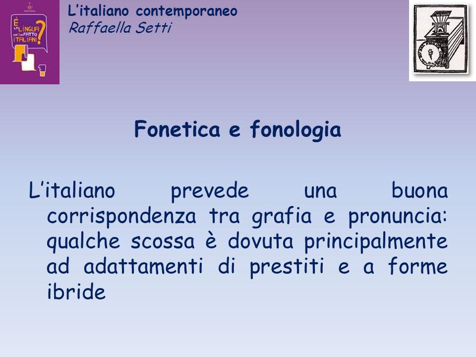 Litaliano contemporaneo Raffaella Setti Fonetica e fonologia Litaliano prevede una buona corrispondenza tra grafia e pronuncia: qualche scossa è dovut