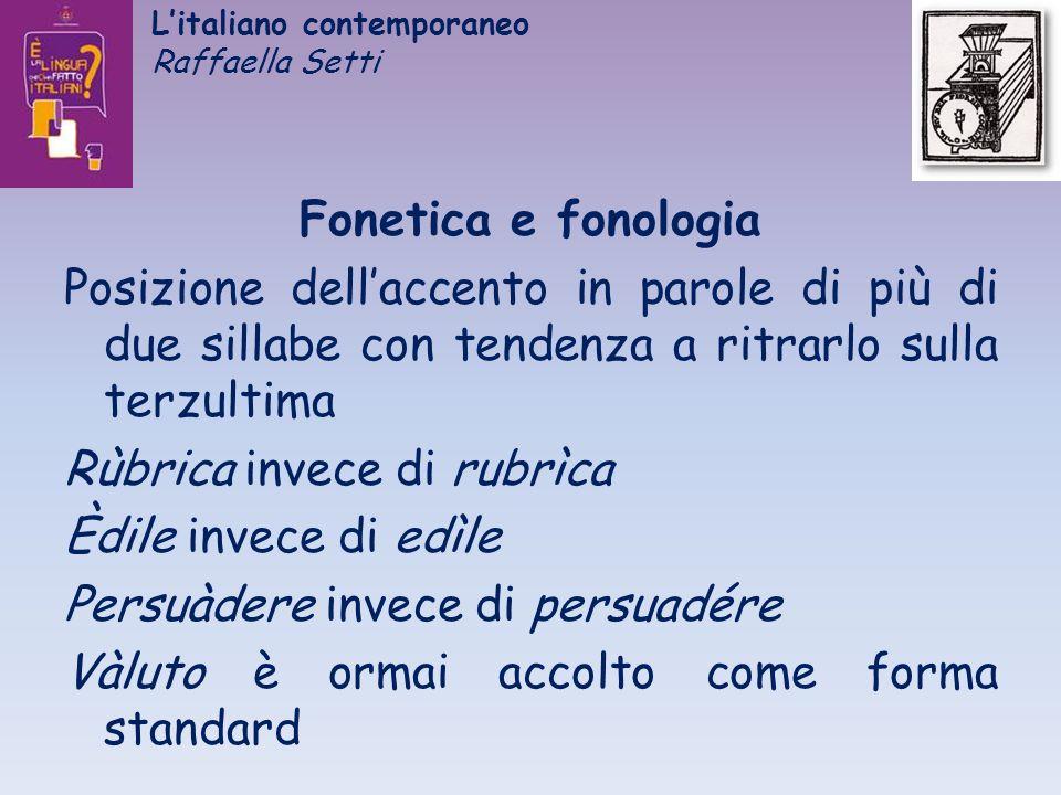 Litaliano contemporaneo Raffaella Setti Fonetica e fonologia Posizione dellaccento in parole di più di due sillabe con tendenza a ritrarlo sulla terzu