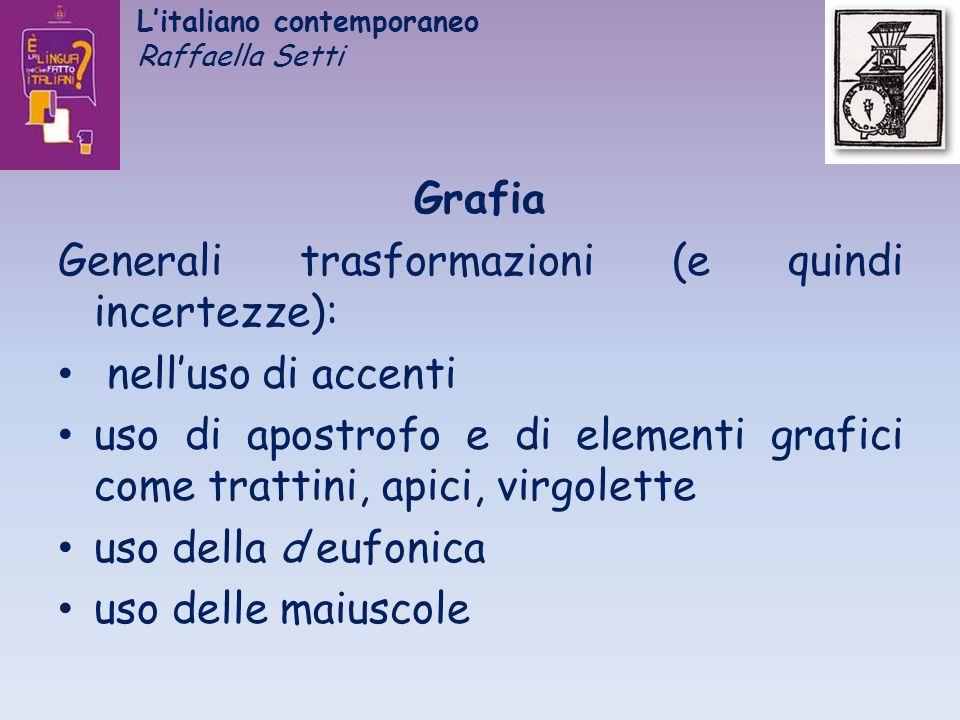 Litaliano contemporaneo Raffaella Setti Grafia Generali trasformazioni (e quindi incertezze): nelluso di accenti uso di apostrofo e di elementi grafic