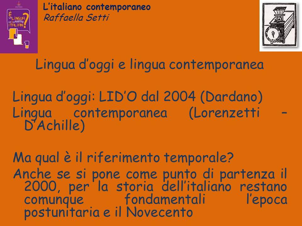 Litaliano contemporaneo Raffaella Setti Lingua doggi e lingua contemporanea Lingua doggi: LIDO dal 2004 (Dardano) Lingua contemporanea (Lorenzetti – D
