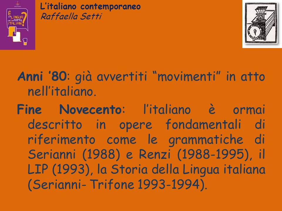 Litaliano contemporaneo Raffaella Setti Anni 80: già avvertiti movimenti in atto nellitaliano. Fine Novecento: litaliano è ormai descritto in opere fo