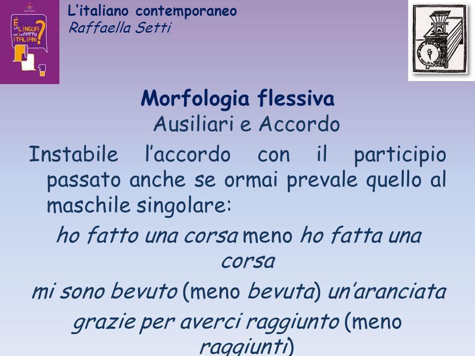 Litaliano contemporaneo Raffaella Setti Morfologia flessiva Ausiliari e Accordo Instabile laccordo con il participio passato anche se ormai prevale qu