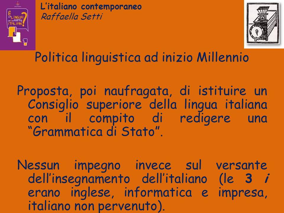 Litaliano contemporaneo Raffaella Setti Politica linguistica ad inizio Millennio Proposta, poi naufragata, di istituire un Consiglio superiore della l