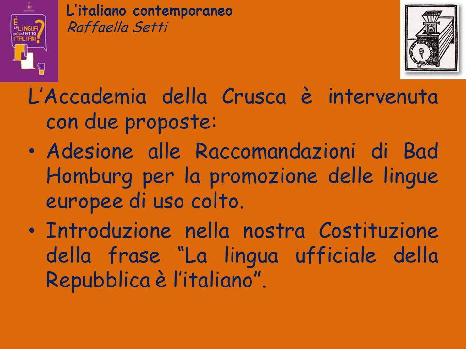 Litaliano contemporaneo Raffaella Setti LAccademia della Crusca è intervenuta con due proposte: Adesione alle Raccomandazioni di Bad Homburg per la pr