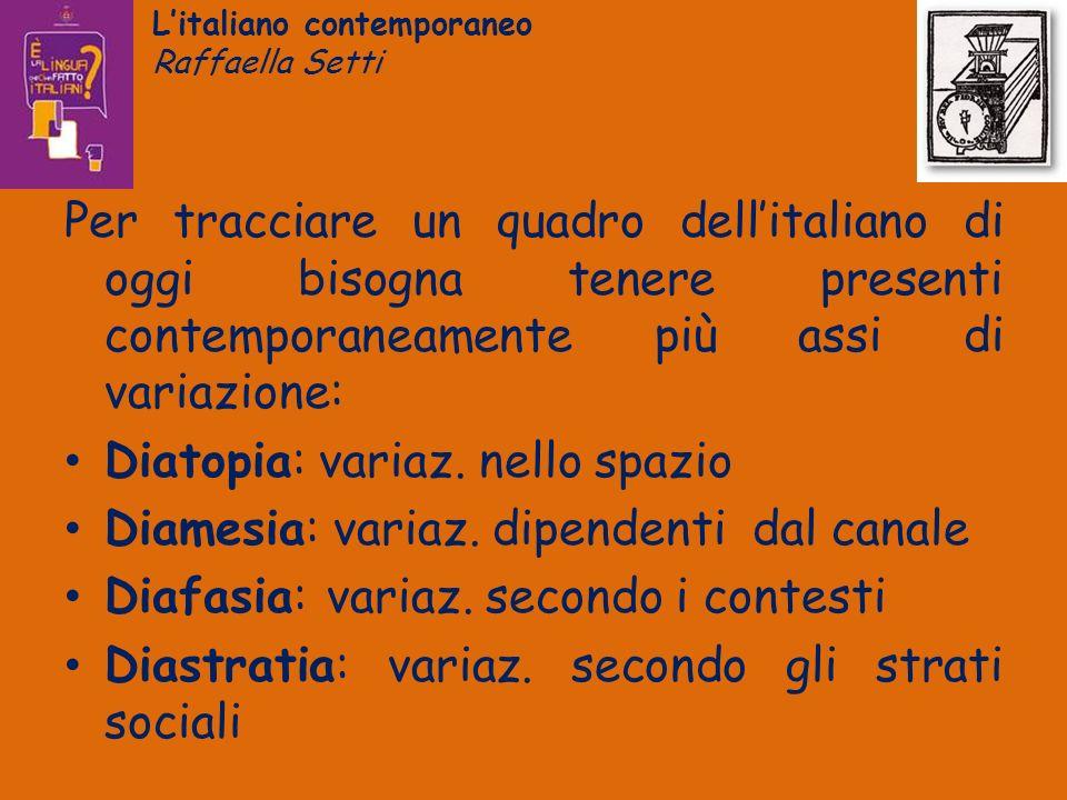 Litaliano contemporaneo Raffaella Setti Per tracciare un quadro dellitaliano di oggi bisogna tenere presenti contemporaneamente più assi di variazione